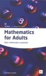 Mathematics For Adults: Basic Mathematics Explained (In Focus A Studymates Series) - Graham Lawler