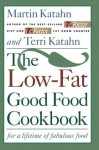The Low-Fat Good Food Cookbook: For a Lifetime of Fabulous Food - Martin Katahn, Terri Katahn, Heather L. Warren