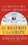 La Receta del Gran Medico Para El Resfrio y La Gripe - Jordan Rubin, Joseph Brasco