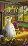 Cinderella Six Feet Under (A Fairy Tale Fatal Mystery) - Maia Chance