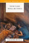 Your Name Shall Be Tanga - Calixthe Beyala, Marjolijn De Jager