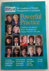 Powerful Practice 1, Leading Consultants Share Strategies for Dental Practice Success - Tim Breiding, Linda Drevenstedt, Katherine Eitel, Judy Goldman, Pauline Grabowski, Larry Guzzardo, Cindy Ishimoto, Cathy Jameson, Linda Miles, Rhonda Mullins