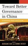 Toward Better Governance in China: An Unconventional Pathway of Political Reform (Challenges Facing Chinese Political Development) - Baogang Guo, Dennis V. Hickey, Jon Bond, Jie Chen, Xi Chen, Chia-chen Chou, Sheng Ding, Qian Guo, Diqing Lou, Chunlong Lu, Huhe Narisong, Han-pu Tung, Lin Ye, Yiran Zhou, Xufeng Zhu, Yuchao Zhu