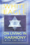 White Eagle on Living in Harmony with the Spirit - White Eagle
