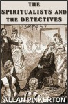 The Spiritualists and the Detectives - Allan Pinkerton