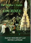 The Pilgrim's Guide to Lourdes (Pilgrim's Guide) - David Houseley, Peter Latham