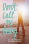 Don't Call Me Baby - Gwendolyn Heasley