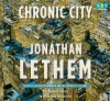 Chronic City - Jonathan Lethem, Mark Deakins