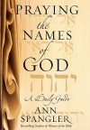 Praying the Names of God: A Daily Guide - Ann Spangler