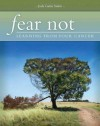 Fear Not!: Learning from Your Cancer - Judy Gattis Smith