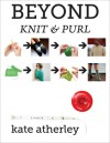 Beyond Knit & Purl - Kate Atherley