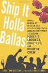 Ship It Holla Ballas!: How a Bunch of 19-Year-Old College Dropouts Used the Internet to Become Poker's Loudest, Craziest, and Richest Crew - Jonathan Grotenstein, Storms Reback