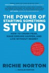 The Power of Starting Something Stupid: How to Crush Fear, Make Dreams Happen, and Live without Regret - Richie Norton, Natalie Norton