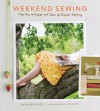 Weekend Sewing: More Than 40 Projects and Ideas for Inspired Stitching - Heather Ross, John Gruen