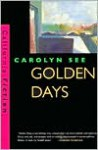 Golden Days - Carolyn See