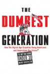 The Dumbest Generation: How the Digital Age Stupefies Young Americans and Jeopardizes Our Future (Or, Don't Trust Anyone Under 30) - Mark Bauerlein