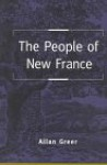 People of New France - Allan Greer