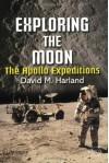 Exploring the Moon: The Apollo Expeditions - David M. Harland