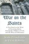 War on the Saints: A Text Book on the Work of Deceiving Spirits Among the Children of God, and the Way of Deliverance - Jessie Penn-Lewis, Evan Roberts