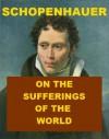 Schopenhauer - The Sufferings of the World - Arthur Schopenhauer, Thomas Bailey Saunders