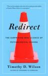 Redirect: The Surprising New Science of Psychological Change - Timothy D. Wilson