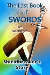 The Last Book Of Swords : Shieldbreaker's Story (Saberhagen's Lost Swords) - Fred Saberhagen