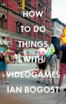 How to Do Things with Videogames (Electronic Mediations) - Ian Bogost