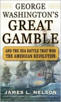 George Washington's Great Gamble - James L. Nelson
