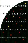 Jukebox and Other Writings - Peter Handke