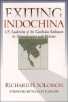 Exiting Indochina: U.S. Leadership of the Cambodia Settlement & Normalization with Vietnam - Richard H. Solomon, Stanley Karnow