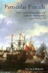 Particular Friends: The Correspondence Of Samuel Pepys And John Evelyn - Samuel Pepys