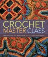 Crochet Master Class: Lessons and Projects from Today's Top Crocheters - Jean Leinhauser, Rita Weiss