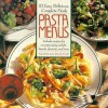 Pasta Menus: Fifty-Two Easy, Delicious, Complete Meals - Norman Kolpas