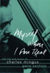 Myself When I Am Real: The Life and Music of Charles Mingus - Gene Santoro