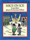 Mice on Ice - Jane Yolen, Lawrence Di Fiori