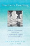 Simplicity Parenting: Using the Extraordinary Power of Less to Raise Calmer, Happier, and More Secure Kids - Lisa M. Ross, Lisa M. Ross