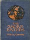 The Smoke-Eaters: The Story of a Fire Crew - Harvey J. O'Higgins