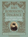 Mrs. Robinson's Disgrace: The Private Diary of a Victorian Lady - Kate Summerscale, Wanda McCaddon