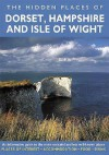 Hidden Places of Dorset, Hampshire and Isle of Wright: An Informative Guide to the More Secluded and Less Well-Known Places. Includes the New Forest - David Gerrard