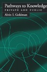 Pathways to Knowledge: Private and Public - Alvin I. Goldman