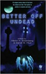 Better Off Undead - Martin H. Greenberg, Daniel M. Hoyt