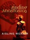 Finding Anastasia - Aisling Weaver