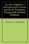 La sua congiura, i suoi processi e la sua pazzia di Tommaso Campanella (Italian Edition) - Tommaso Campanella