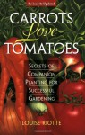 CARROTS LOVE TOMATOES & ROSES LOVE GARLIC : Secrets of Companion Planting for Successful Gardening - Louise Riotte