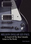 Million Dollar Les Paul: In Search of the Most Valuable Guitar in the World - Tony Bacon