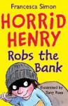 Horrid Henry Robs The Bank (Horrid Henry) - Francesca Simon, Tony Ross