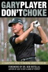 Don't Choke: A Champion's Guide to Winning Under Pressure - Gary Player, Bob Rotella