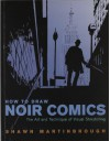 How to Draw Noir Comics: The Art and Technique of Visual Storytelling - Shawn Martinbrough