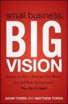 Small Business, Big Vision: Lessons on How to Dominate Your Market from Self-Made Entrepreneurs Who Did It Right - Adam Toren