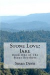Stone Love: Jake: Book One of the Stone Brothers - Susan Davis